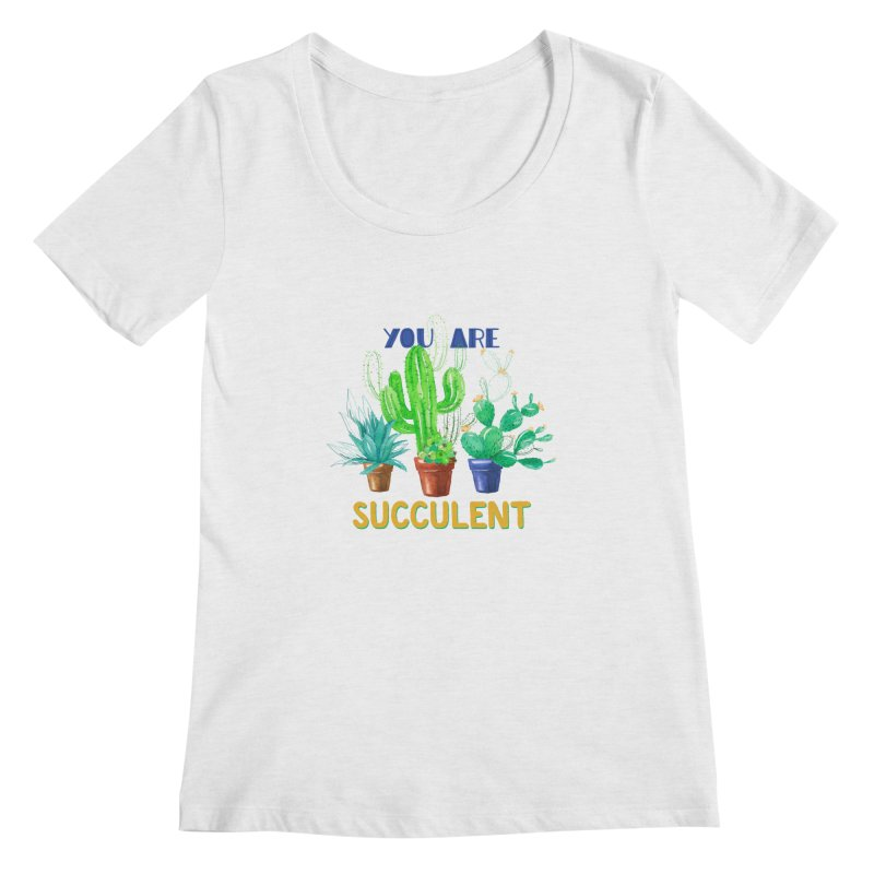 You Are Succulent Women's Regular Scoop Neck by StellaCaraman's