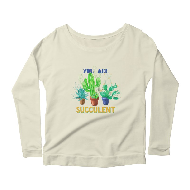 You Are Succulent Women's Longsleeve Scoopneck  by StellaCaraman's