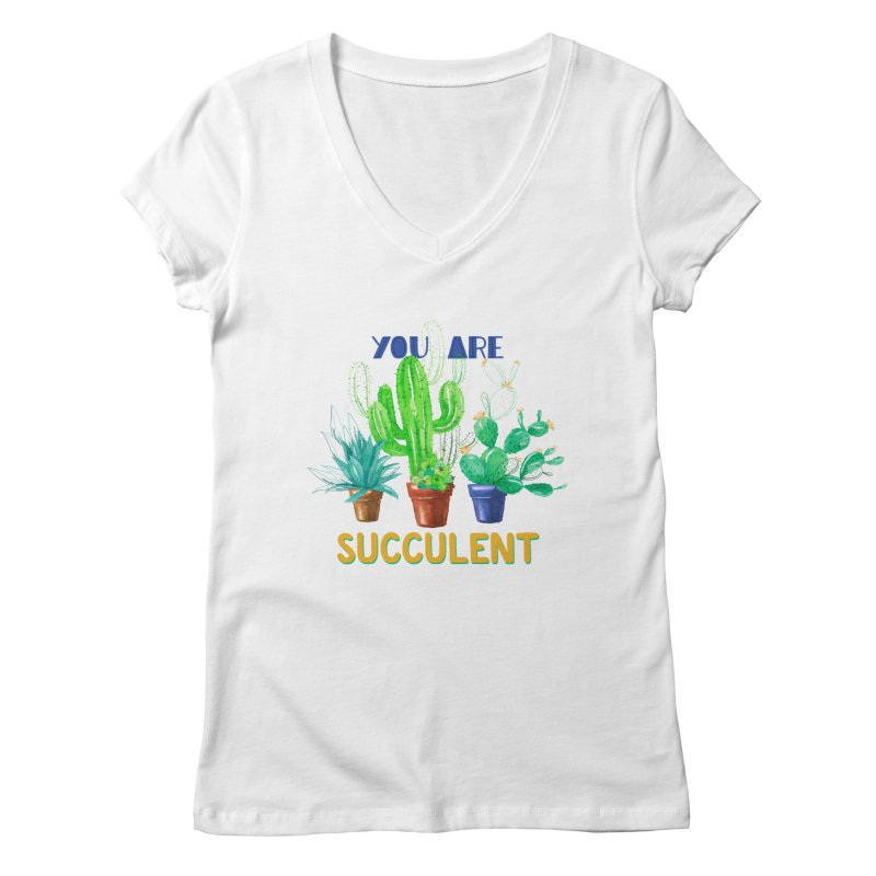 You Are Succulent Women's V-Neck by StellaCaraman's
