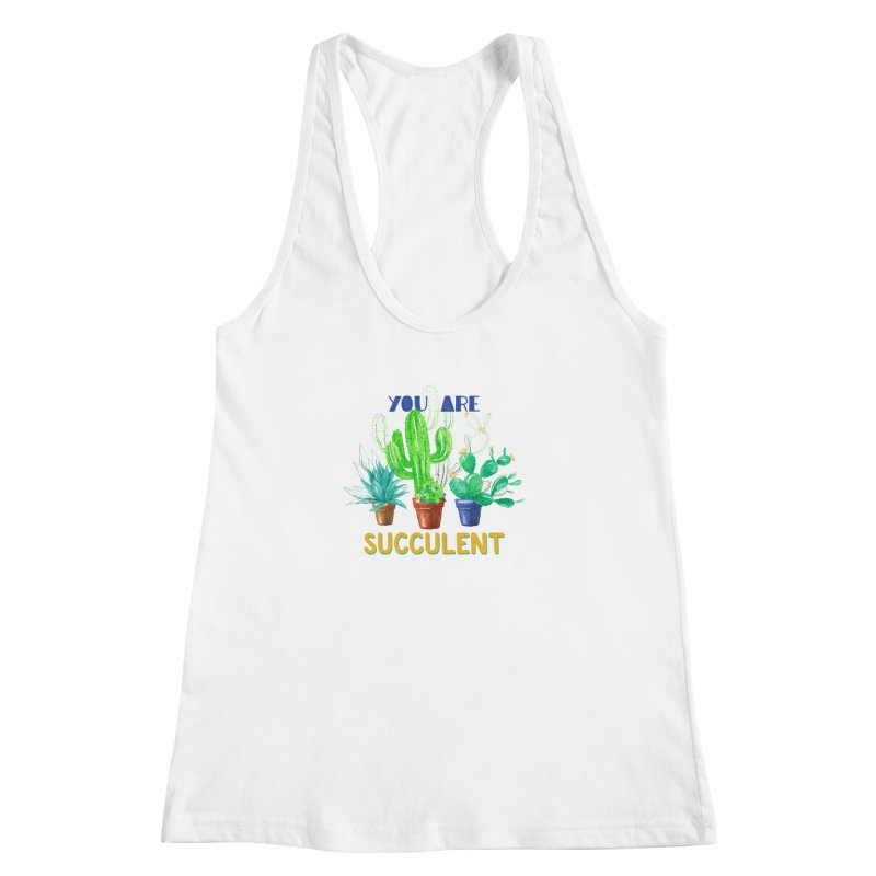 You Are Succulent Women's Racerback Tank by StellaCaraman's