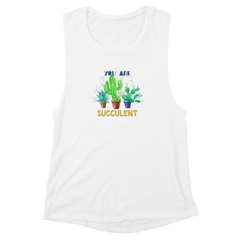 You Are Succulent Women's Muscle Tank by StellaCaraman's