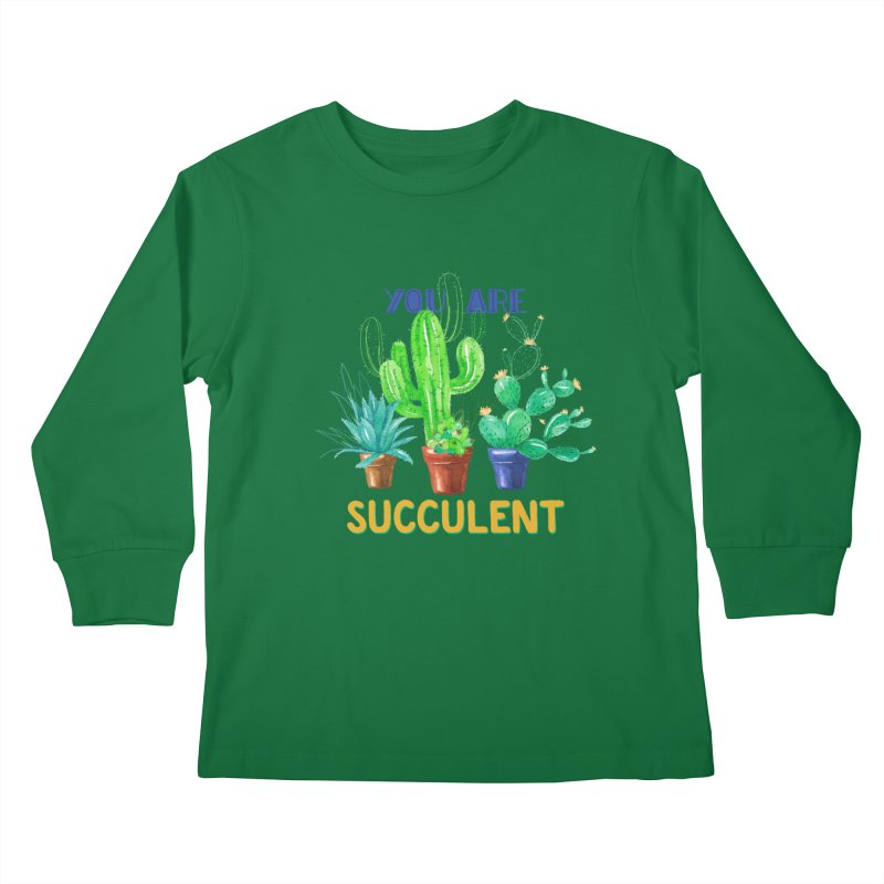 You Are Succulent Kids Longsleeve T-Shirt by StellaCaraman's