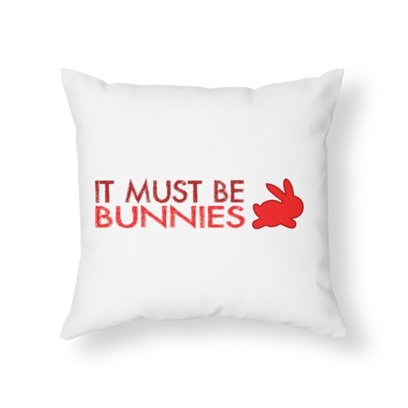 It must be bunnies Home Throw Pillow by Stellarevolutiondesigns's Artist Shop