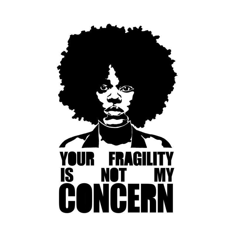 Your Fragility Is Not My Concern None  by StencilActiv's Shop