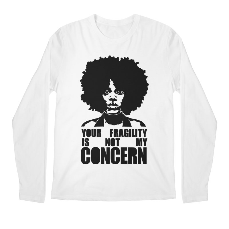 Your Fragility Is Not My Concern Men's Longsleeve T-Shirt by StencilActiv's Shop