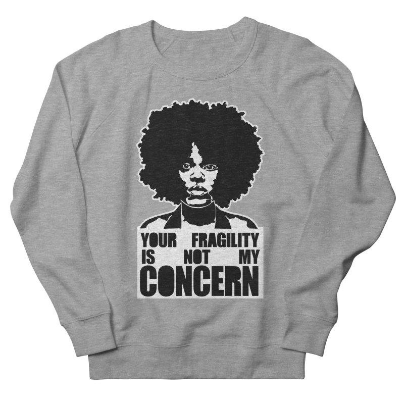 Your Fragility Is Not My Concern Men's Sweatshirt by StencilActiv's Shop