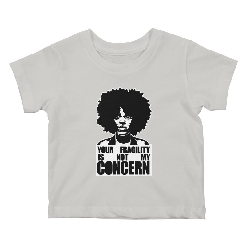 Your Fragility Is Not My Concern Kids Baby T-Shirt by StencilActiv's Shop