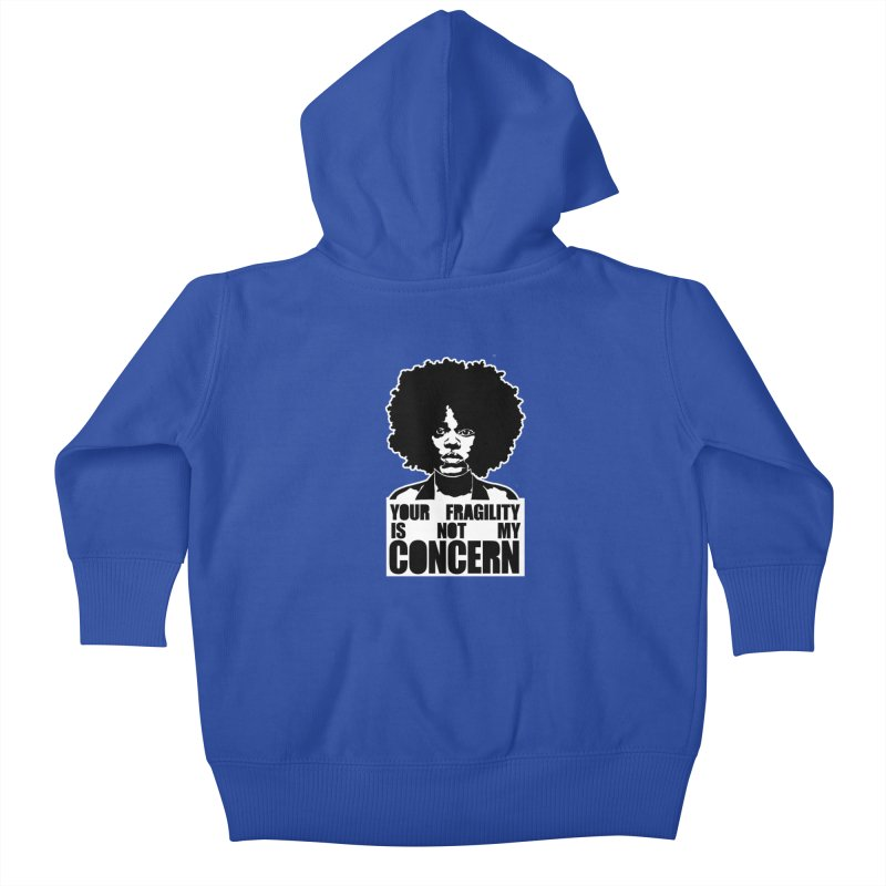 Your Fragility Is Not My Concern Kids Baby Zip-Up Hoody by StencilActiv's Shop