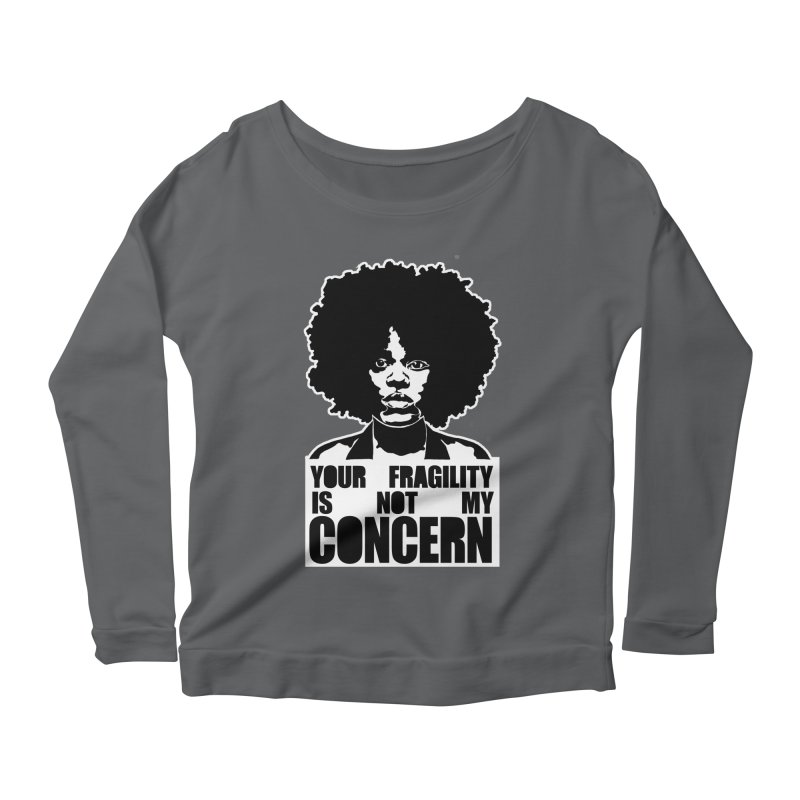 Your Fragility Is Not My Concern Women's Longsleeve Scoopneck  by StencilActiv's Shop