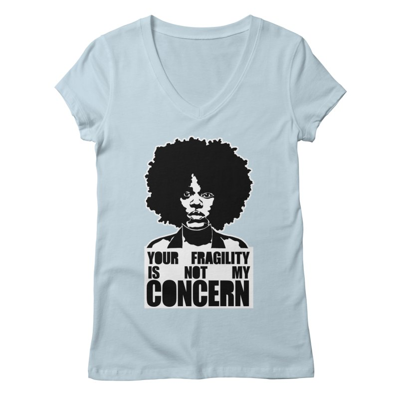 Your Fragility Is Not My Concern Women's V-Neck by StencilActiv's Shop