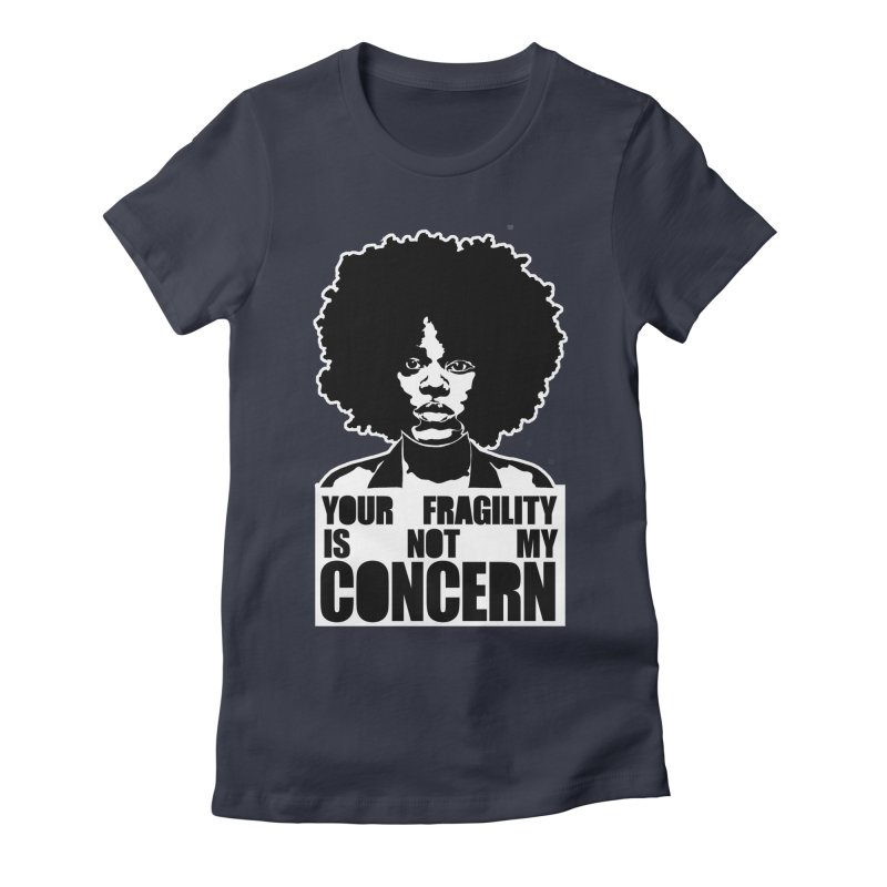 Your Fragility Is Not My Concern Women's Fitted T-Shirt by StencilActiv's Shop
