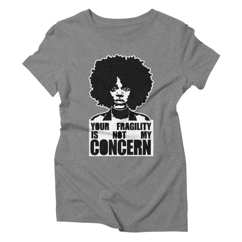 Your Fragility Is Not My Concern Women's Triblend T-shirt by StencilActiv's Shop