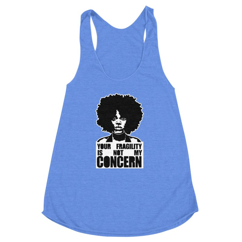 Your Fragility Is Not My Concern Women's Racerback Triblend Tank by StencilActiv's Shop