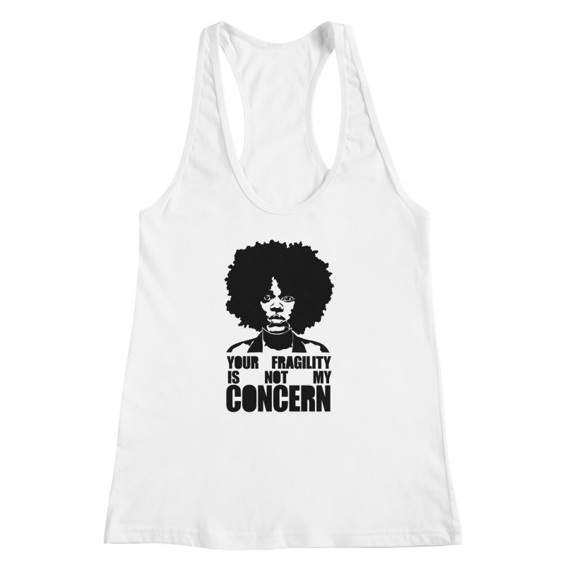 Your Fragility Is Not My Concern Women's Racerback Tank by StencilActiv's Shop