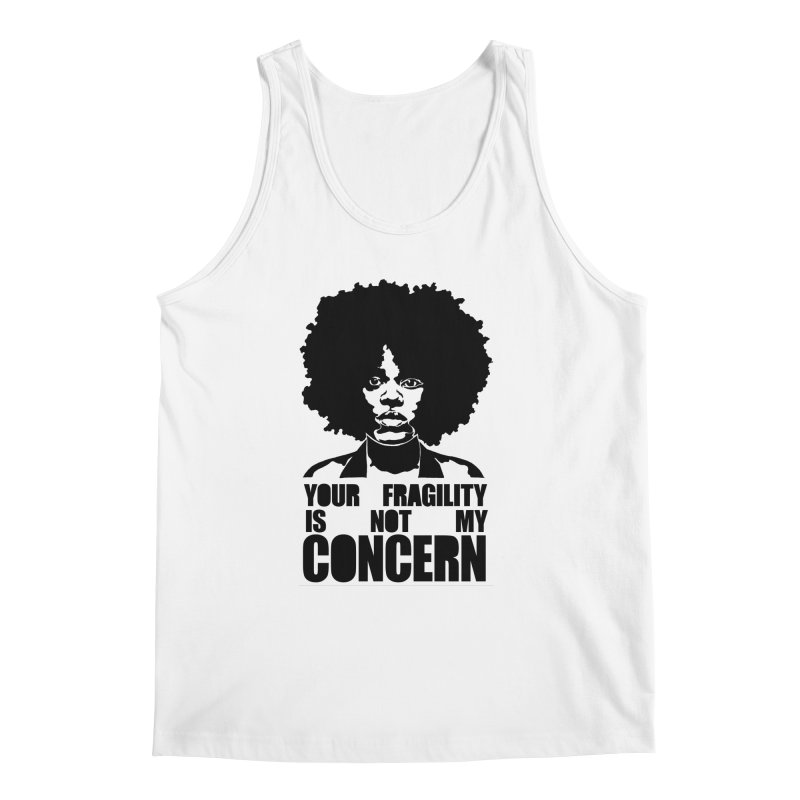 Your Fragility Is Not My Concern Men's Tank by StencilActiv's Shop