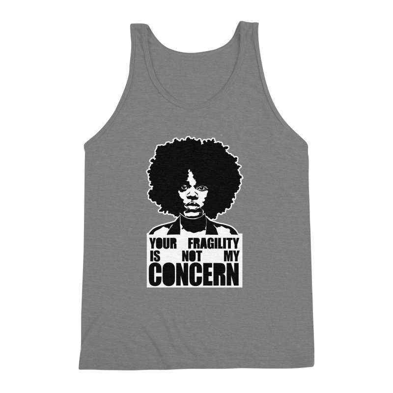 Your Fragility Is Not My Concern Men's Triblend Tank by StencilActiv's Shop