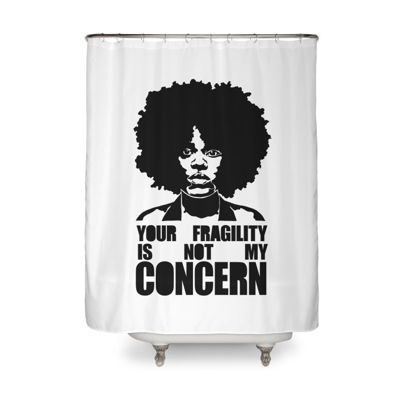 Your Fragility Is Not My Concern Home Shower Curtain by StencilActiv's Shop