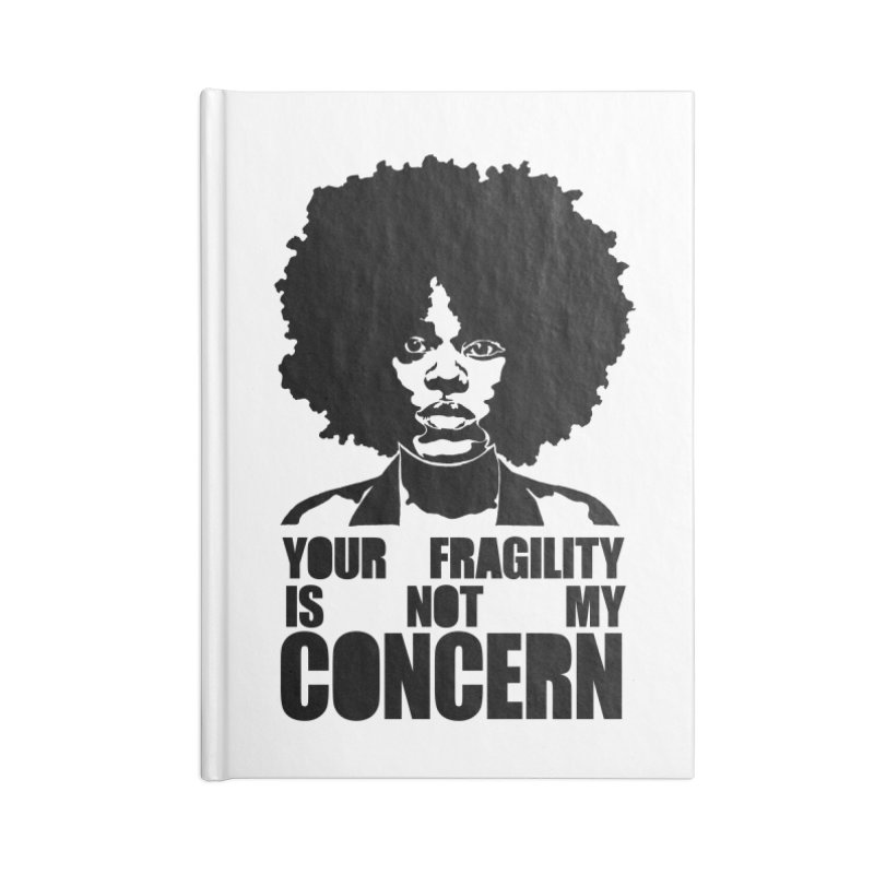 Your Fragility Is Not My Concern Accessories Notebook by StencilActiv's Shop