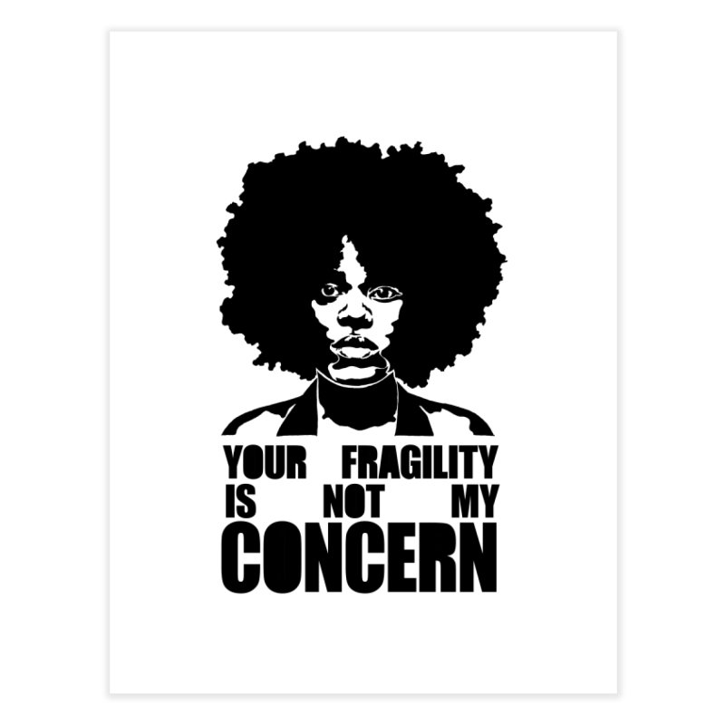 Your Fragility Is Not My Concern Home Fine Art Print by StencilActiv's Shop
