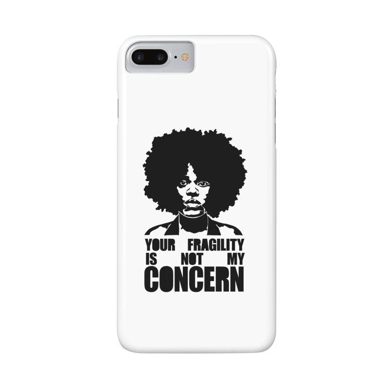 Your Fragility Is Not My Concern Accessories Phone Case by StencilActiv's Shop