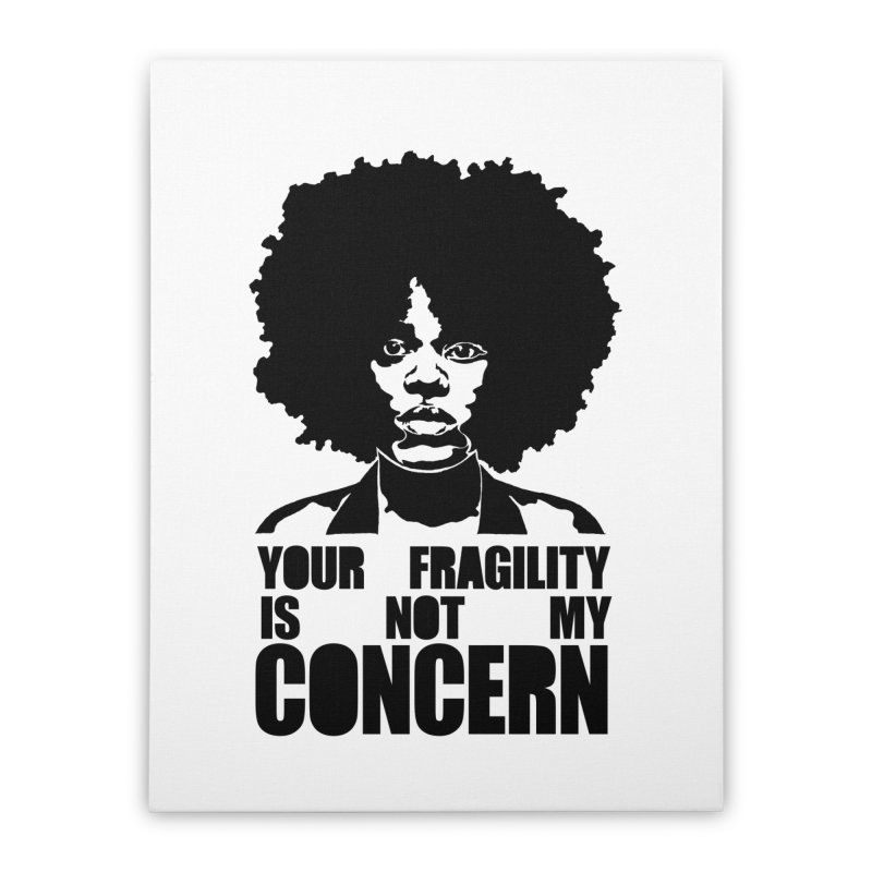 Your Fragility Is Not My Concern Home Stretched Canvas by StencilActiv's Shop