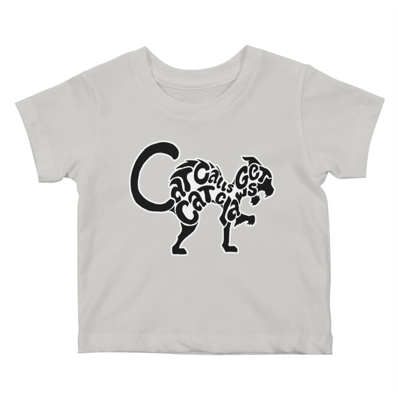 Cat Calls Get Cat Claws Kids Baby T-Shirt by StencilActiv's Shop