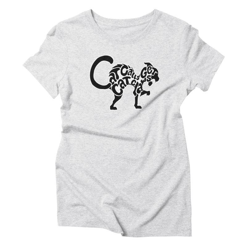 Cat Calls Get Cat Claws Women's Triblend T-shirt by StencilActiv's Shop