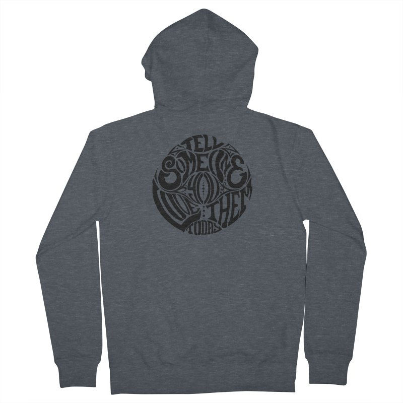 Tell Someone You Love Them Today (Black) Women's Zip-Up Hoody by StencilActiv's Shop