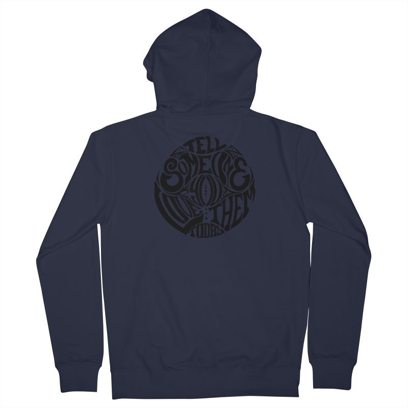Tell Someone You Love Them Today (Black) Men's Zip-Up Hoody by StencilActiv's Shop
