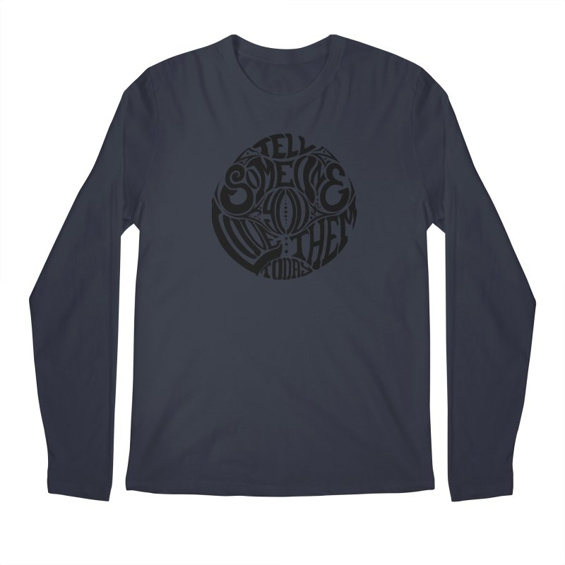Tell Someone You Love Them Today (Black) Men's Longsleeve T-Shirt by StencilActiv's Shop