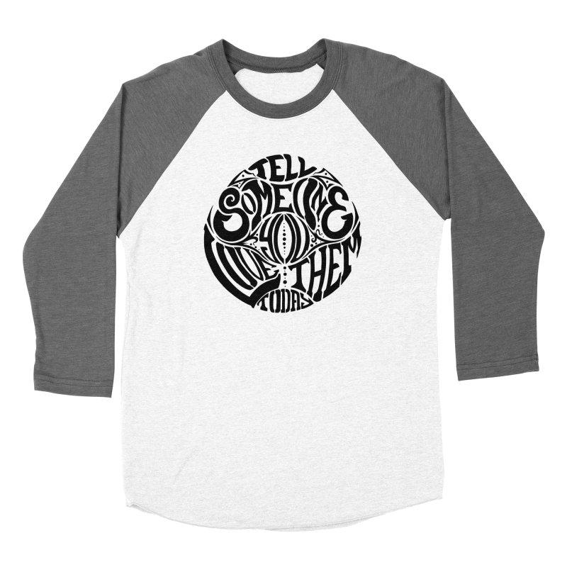 Tell Someone You Love Them Today (Black) Men's Baseball Triblend T-Shirt by StencilActiv's Shop