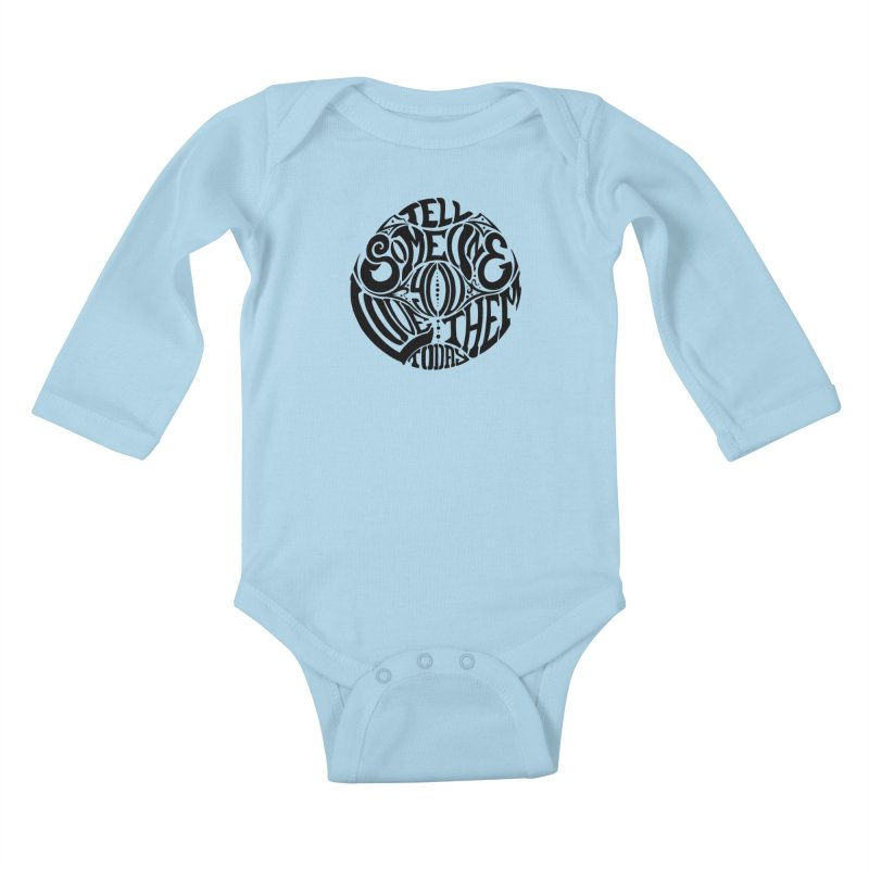 Tell Someone You Love Them Today (Black) Kids Baby Longsleeve Bodysuit by StencilActiv's Shop