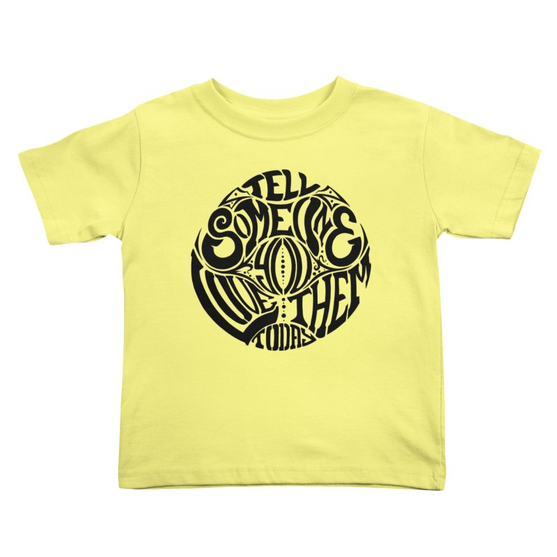 Tell Someone You Love Them Today (Black) Kids Toddler T-Shirt by StencilActiv's Shop