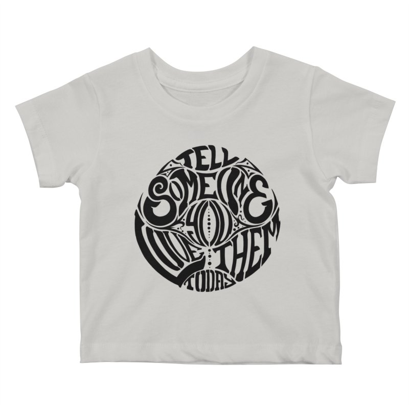 Tell Someone You Love Them Today (Black) Kids Baby T-Shirt by StencilActiv's Shop