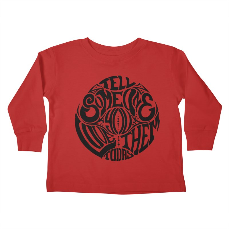 Tell Someone You Love Them Today (Black) Kids Toddler Longsleeve T-Shirt by StencilActiv's Shop