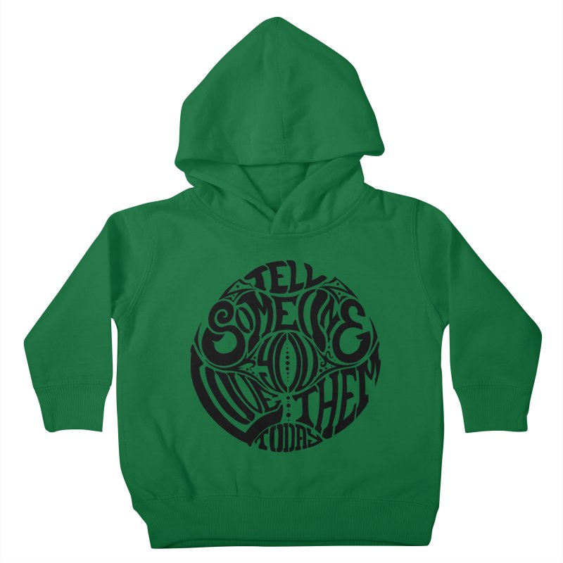 Tell Someone You Love Them Today (Black) Kids Toddler Pullover Hoody by StencilActiv's Shop