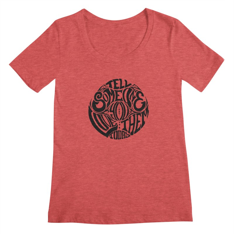 Tell Someone You Love Them Today (Black) Women's Scoopneck by StencilActiv's Shop