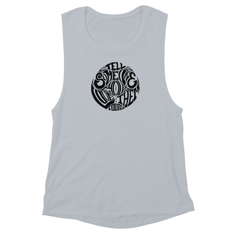 Tell Someone You Love Them Today (Black) Women's Muscle Tank by StencilActiv's Shop