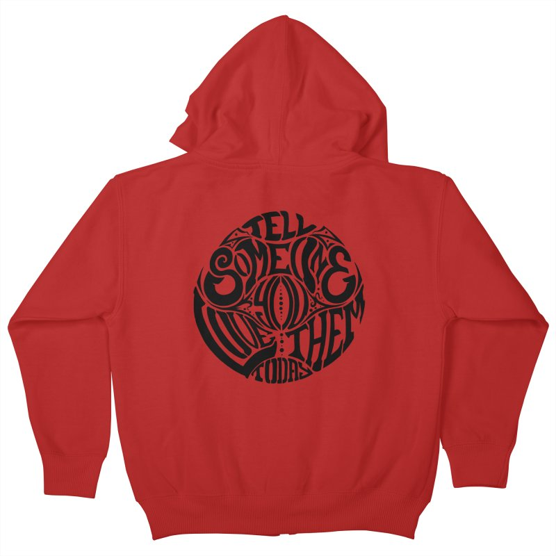 Tell Someone You Love Them Today (Black) Kids Zip-Up Hoody by StencilActiv's Shop