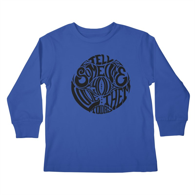 Tell Someone You Love Them Today (Black) Kids Longsleeve T-Shirt by StencilActiv's Shop