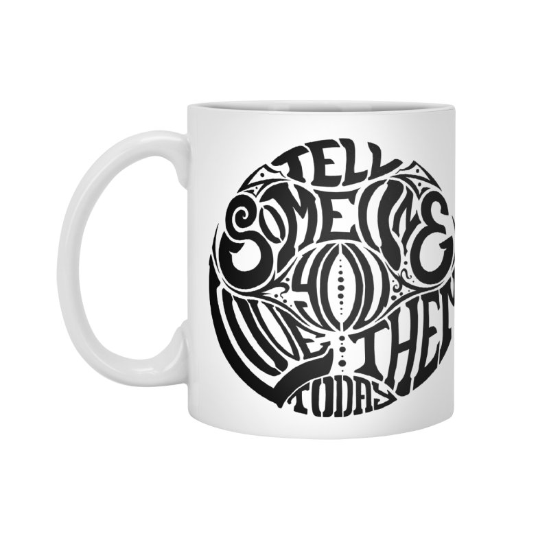 Tell Someone You Love Them Today (Black) Accessories Mug by StencilActiv's Shop