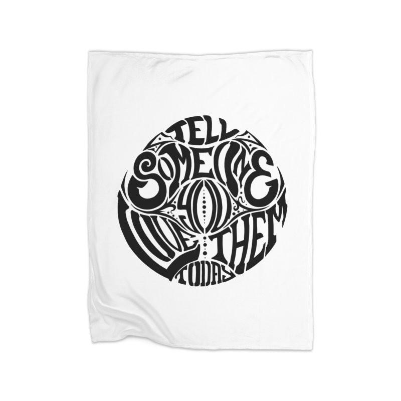 Tell Someone You Love Them Today (Black) Home Blanket by StencilActiv's Shop