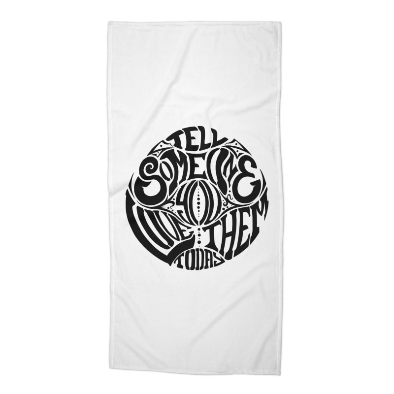 Tell Someone You Love Them Today (Black) Accessories Beach Towel by StencilActiv's Shop
