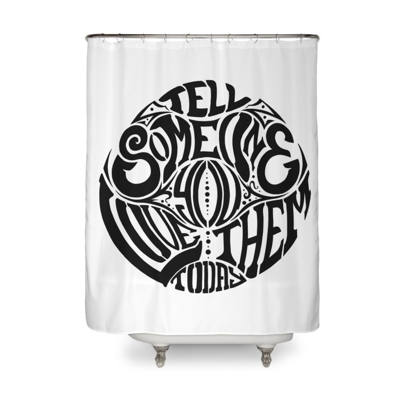 Tell Someone You Love Them Today (Black) Home Shower Curtain by StencilActiv's Shop