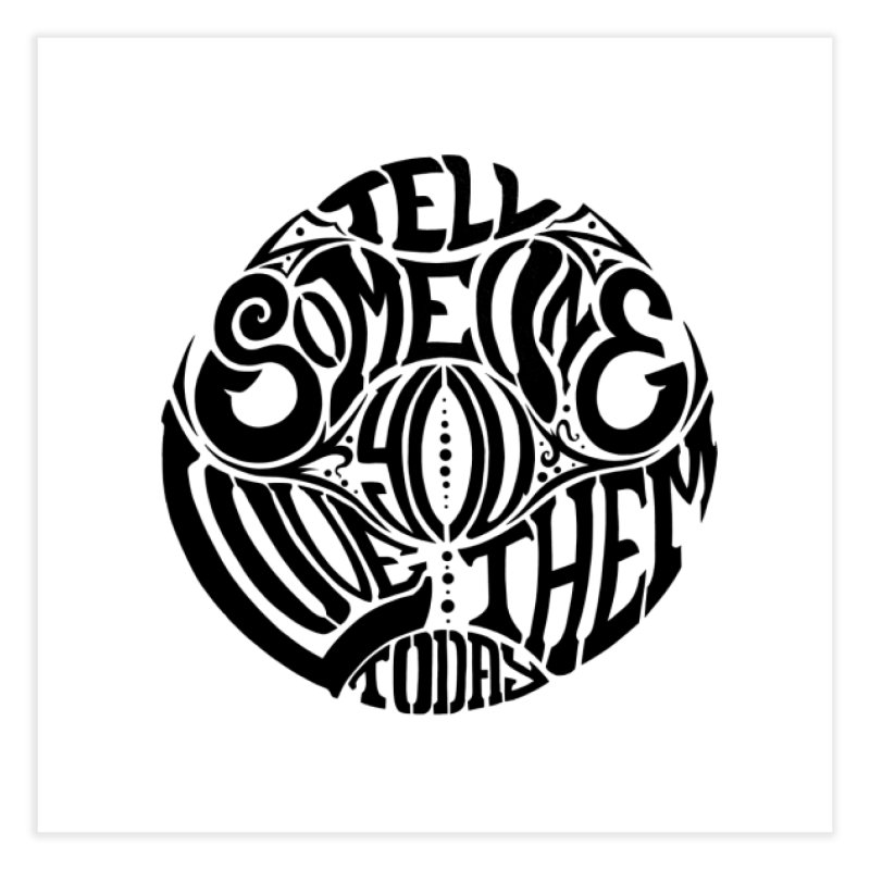 Tell Someone You Love Them Today (Black) Home Fine Art Print by StencilActiv's Shop