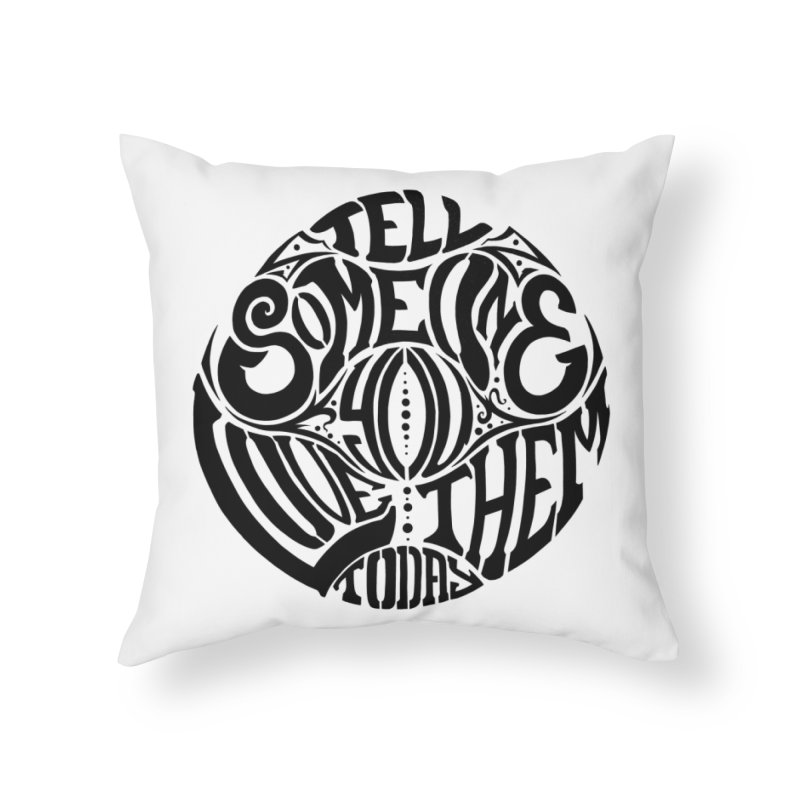 Tell Someone You Love Them Today (Black) Home Throw Pillow by StencilActiv's Shop