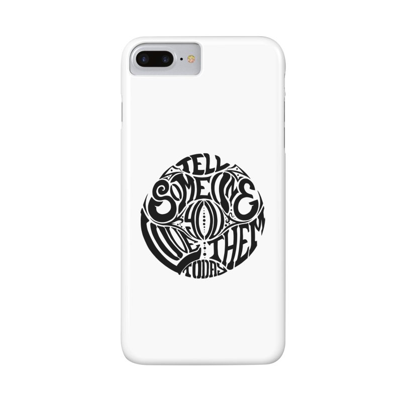 Tell Someone You Love Them Today (Black) Accessories Phone Case by StencilActiv's Shop