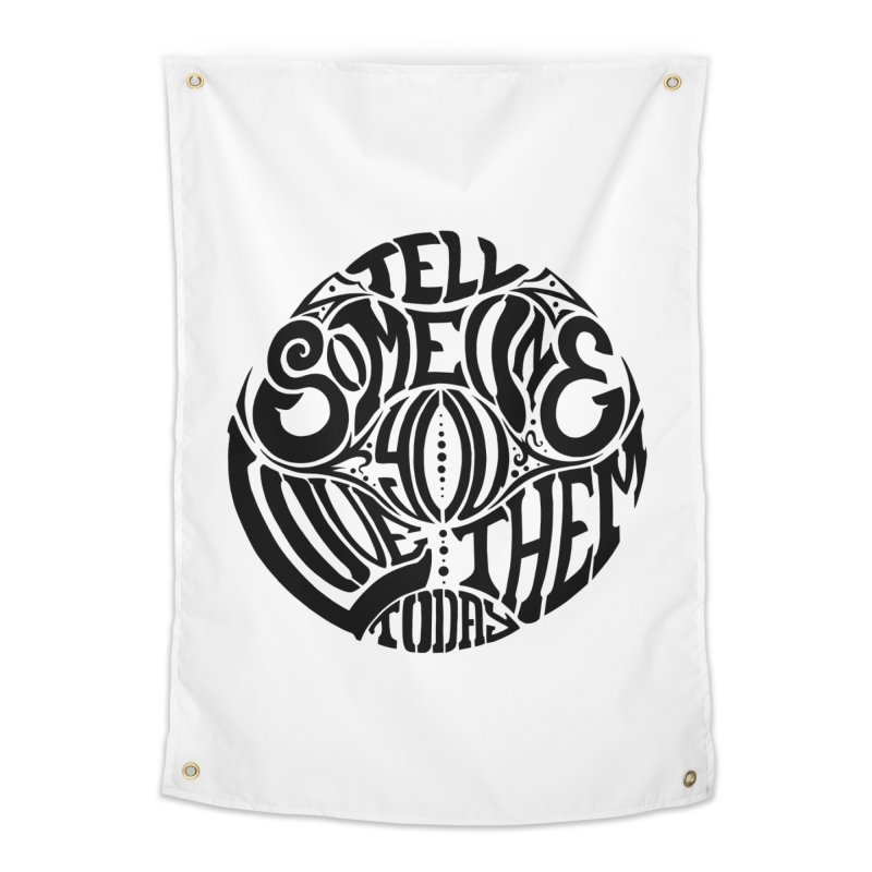 Tell Someone You Love Them Today (Black) Home Tapestry by StencilActiv's Shop