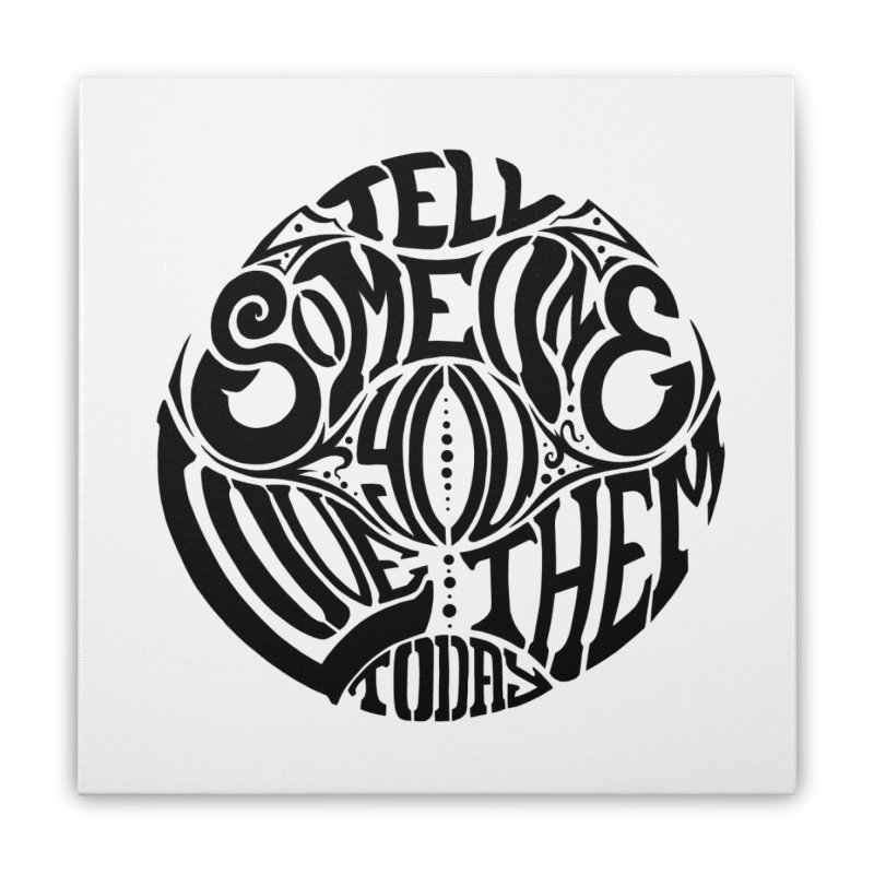Tell Someone You Love Them Today (Black) Home Stretched Canvas by StencilActiv's Shop