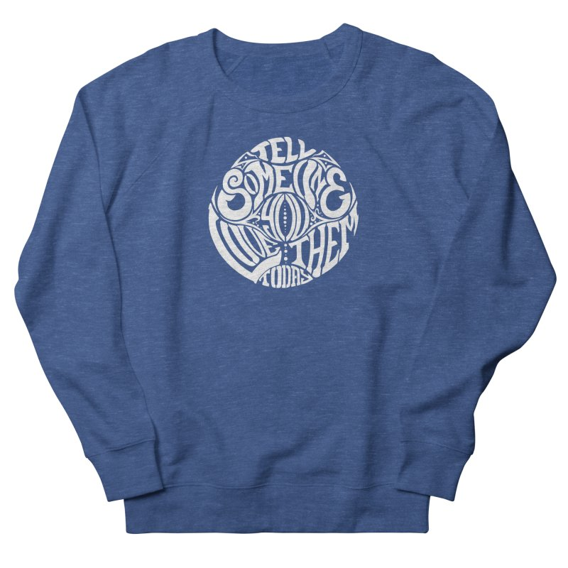 Tell Someone You Love Them Today (White) Men's Sweatshirt by StencilActiv's Shop